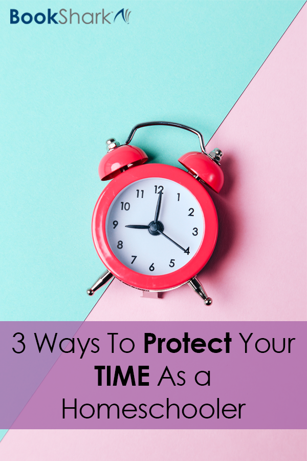3 Ways To Protect Your Time As a Homeschooler