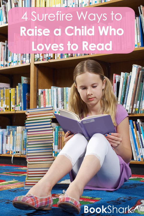 4 Surefire Ways to Raise a Child Who Loves to Read
