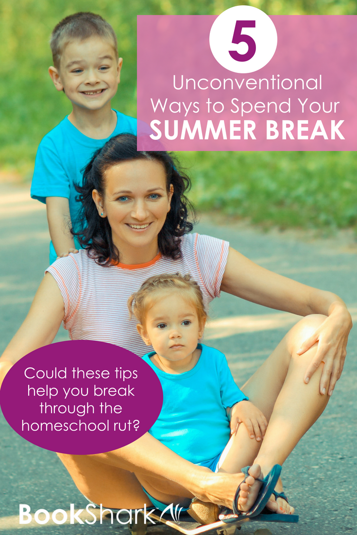 5 Unconventional Ways to Spend Your Homeschool Summer Break
