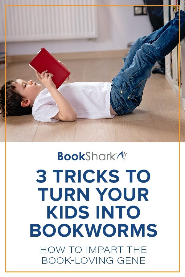 3 Tricks to Turn Your Kids into Bookworms