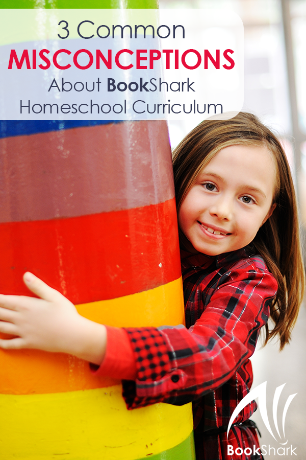 Three Common Misconceptions About BookShark Homeschool Curriculum