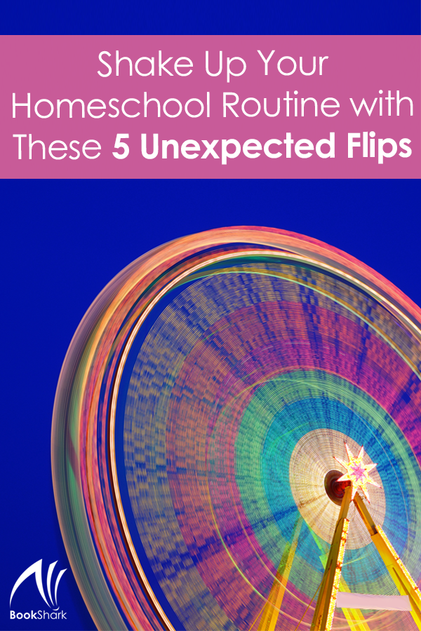 Shake Up Your Homeschool Routine with These 5 Unexpected Flips