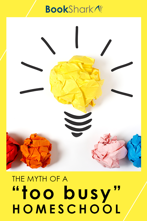 "The Myth of a ""Too Busy"" Homeschool"