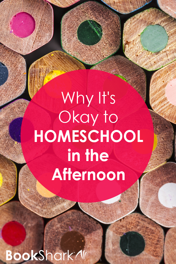 Why It's Okay to Homeschool in the Afternoon