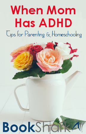 When Mom Has ADHD: Tips for Parenting and Homeschooling