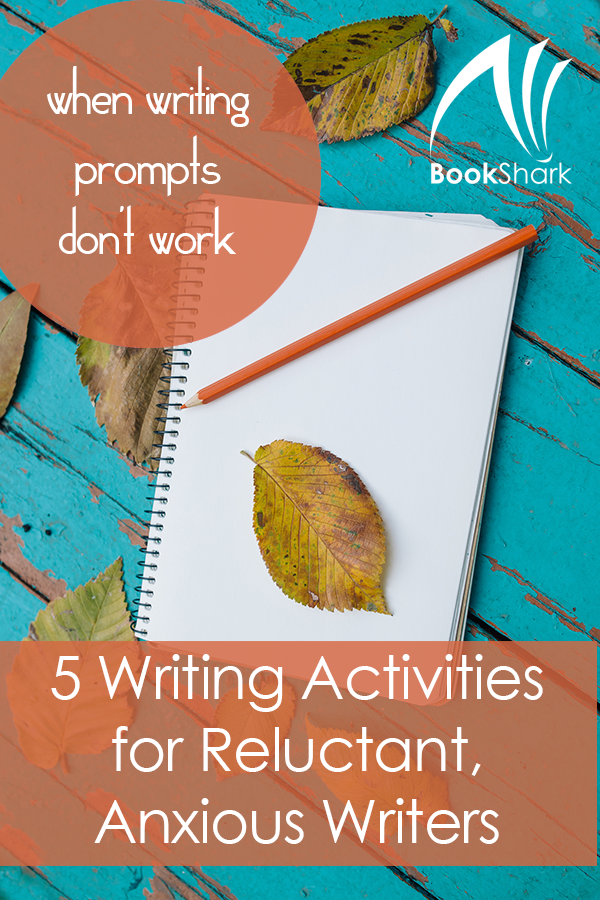 Five Writing Activities for Reluctant, Anxious Writers • when writing prompts don't work • homeschool writing