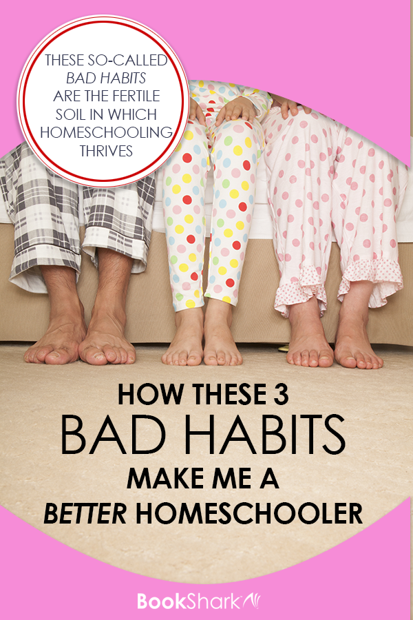 How These 3 Bad Habits Make Me a Better Homeschooler