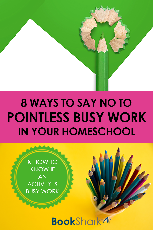 8 Ways to Say No to Pointless Busy Work in Your Homeschool