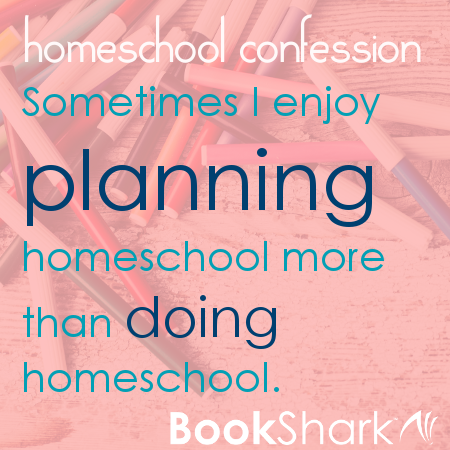 Homeschool Confession: Sometimes I enjoy planning homeschool more than doing homeschool.