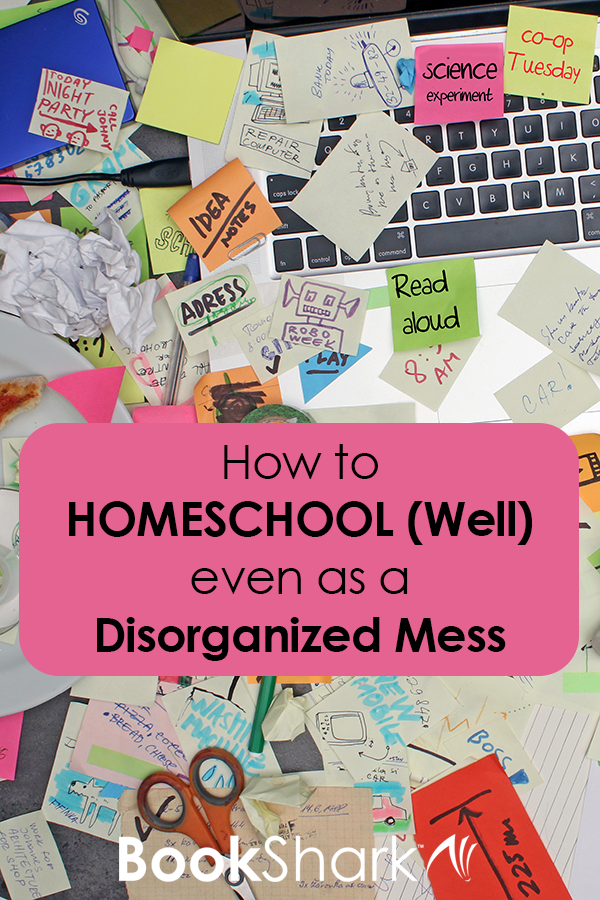 How to Homeschool (Well) as a Disorganized Mess