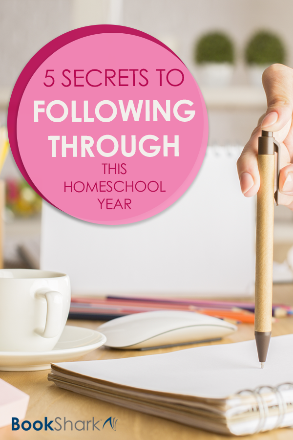 5 Secrets to Following Through This Homeschool Year