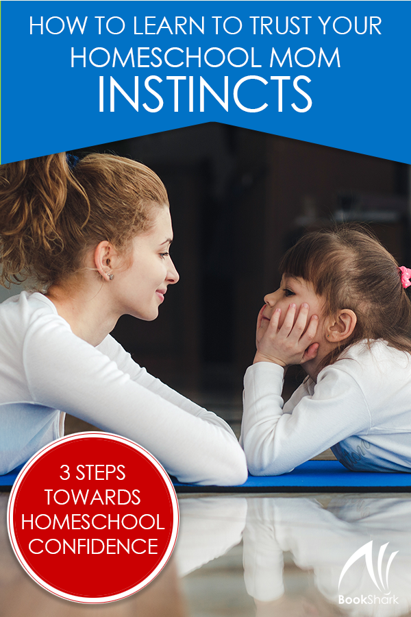 How to Learn to Trust Your Homeschool Mom Instincts
