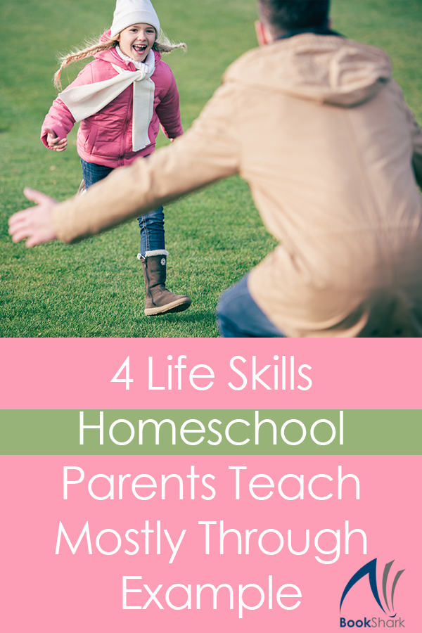 4 Life Skills Homeschool Parents Teach Mostly Through Example
