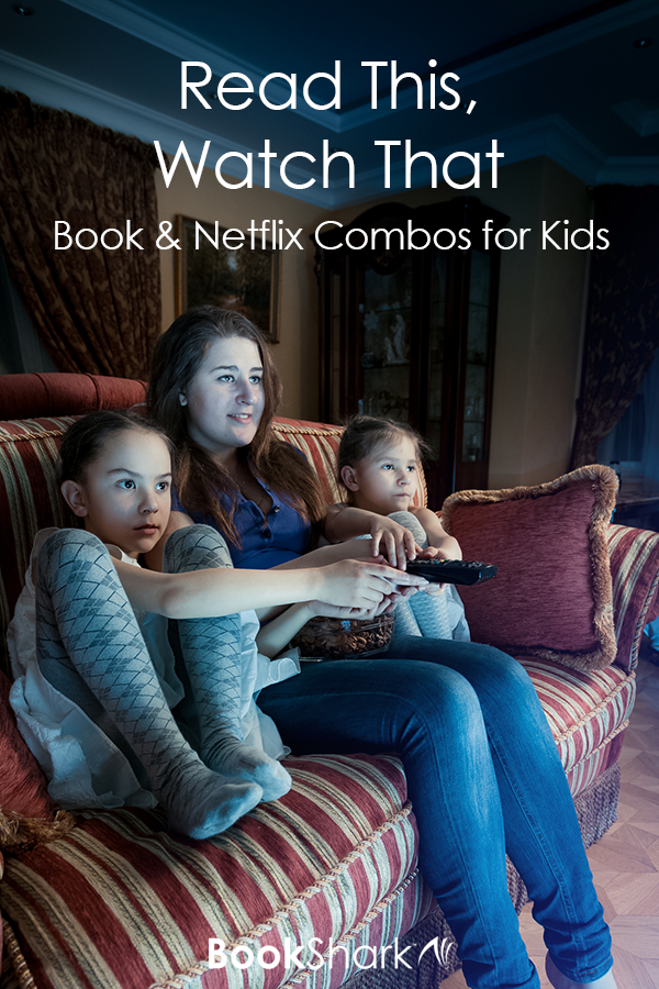 Read This, Watch That: Book & Netflix Combos for Kids