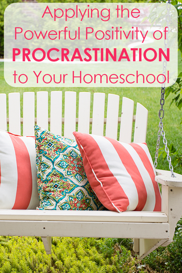 Applying the Powerful Positivity of Procrastination to Your Homeschool • tips for homeschoolers