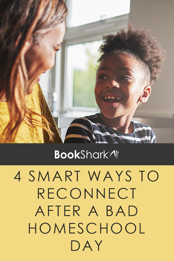 4 Smart Ways to Reconnect After a Bad Homeschool Day