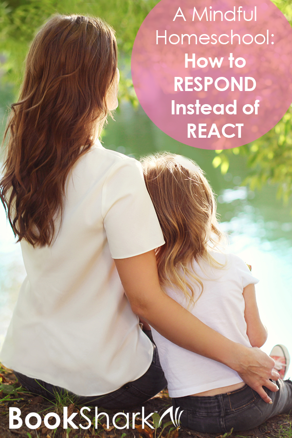 A Mindful Homeschool: How to Respond Instead of React
