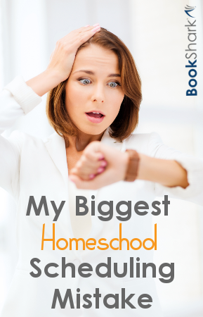 My Biggest Homeschool Scheduling Mistake