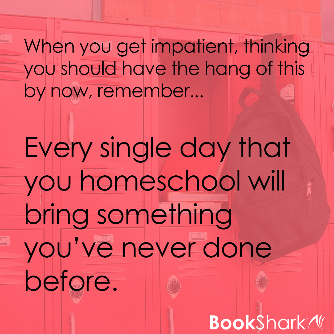 Every single day that you homeschool will bring something you've never done before.