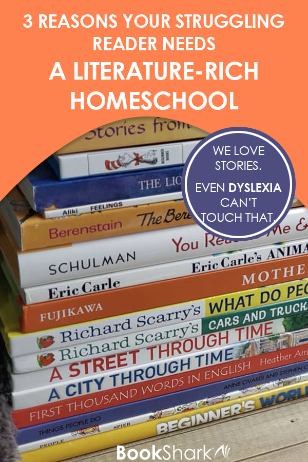 3 Reasons Your Struggling Reader Needs a Literature-rich Homeschool