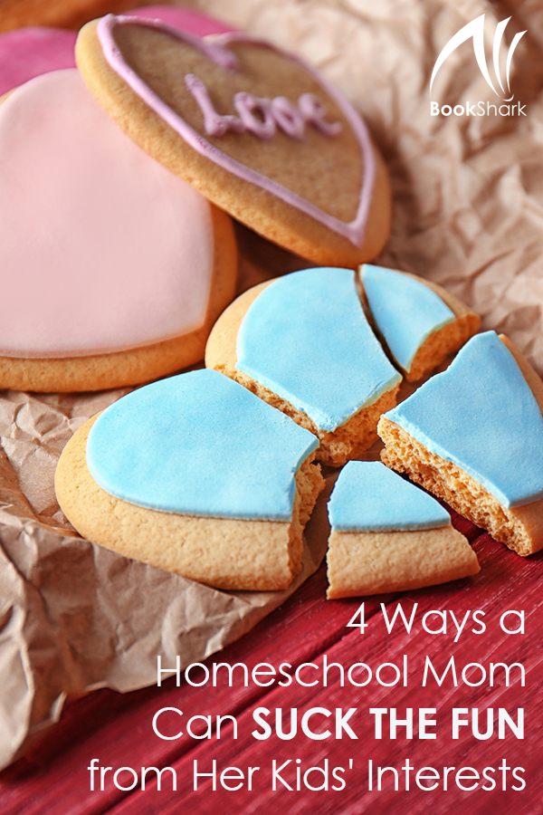 4 Ways a Homeschool Mom Can Suck the Fun from Her Kids' Interests