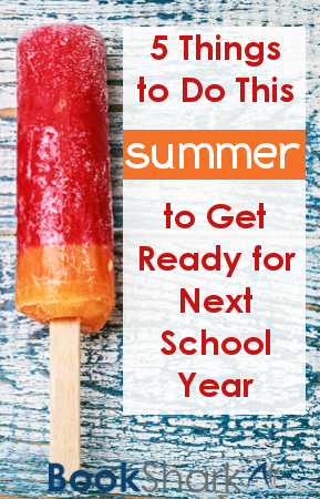 Five Things to Do This Summer to Get Ready for Next School Year