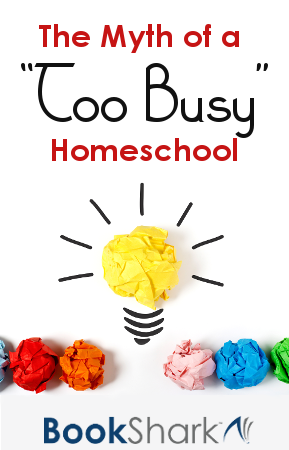 "The Myth of a ""Too Busy"" Homeschool"