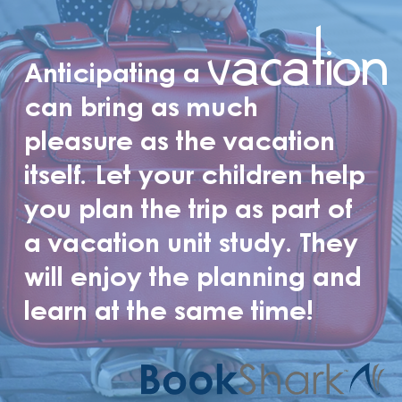 Not only will they be learning as they help you plan the trip, they will be building anticipation for the vacation.
