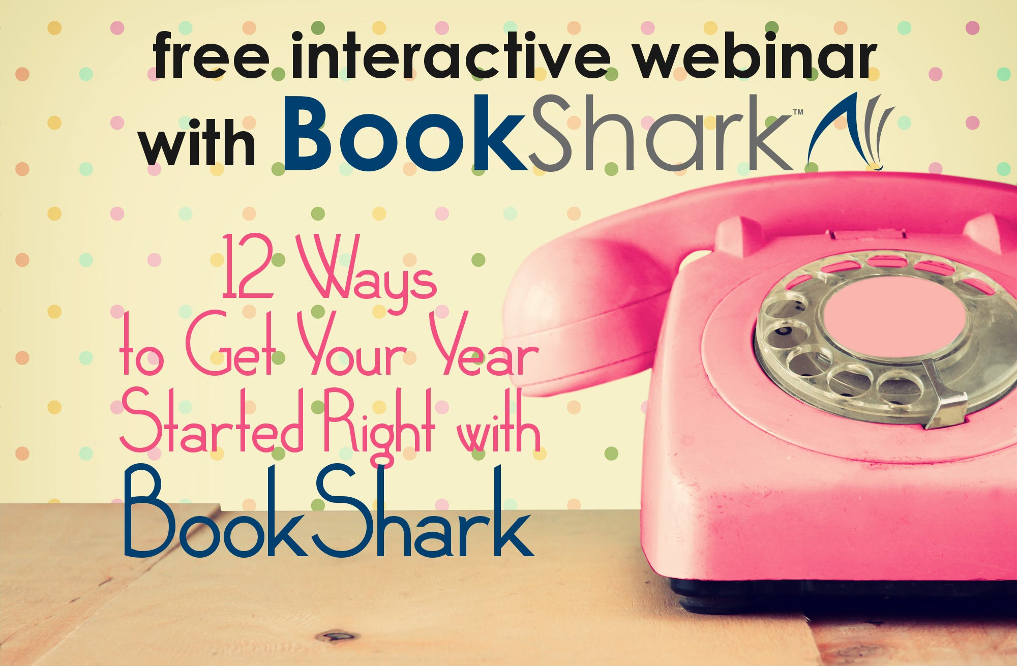 12 Ways to Get Your Year Started Right with BookShark free, interactive, online workshop